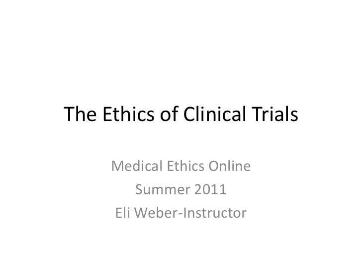 The Ethics of Clinical Trials<br />Medical Ethics Online<br />Summer 2011<br />Eli Weber-Instructor<br />