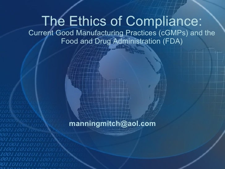 The Ethics of Compliance: Current Good Manufacturing Practices (cGMPs) and the Food and Drug Administration (FDA) [email_a...