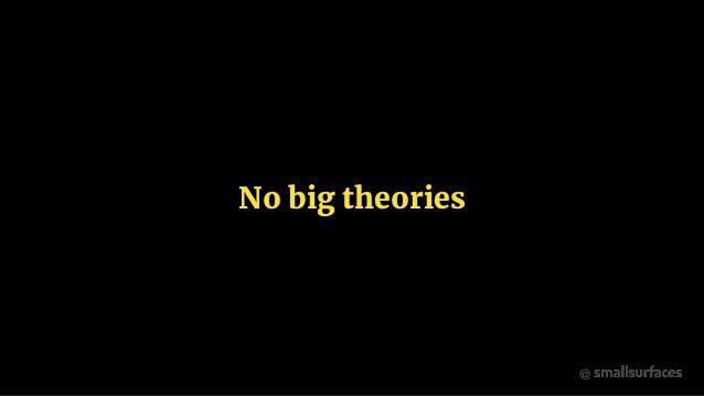 @ No big theories