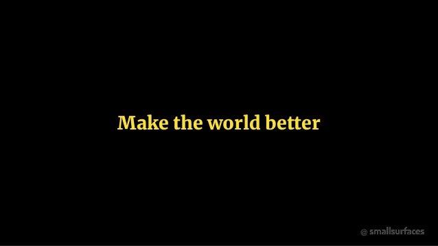 @ Make the world better
