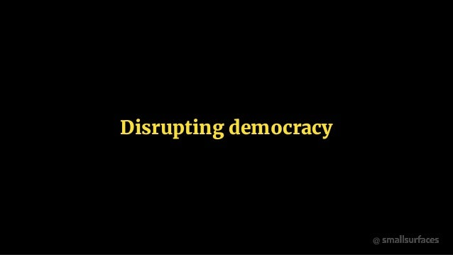 @ Disrupting democracy