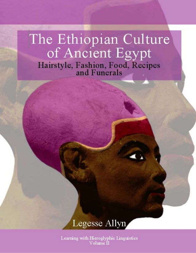 The Ethiopian Culture of Ancient Egypt: Hairstyle, Fashion, Food, Recipes and Funerals 1