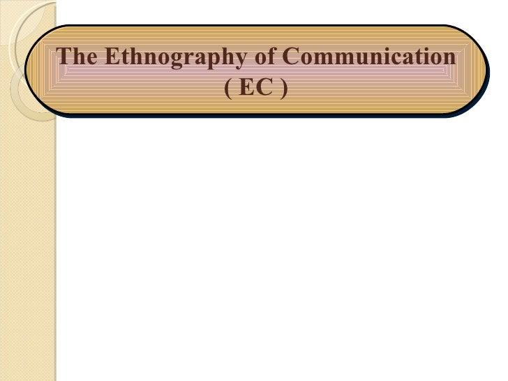 The Ethnography of Communication ( EC )