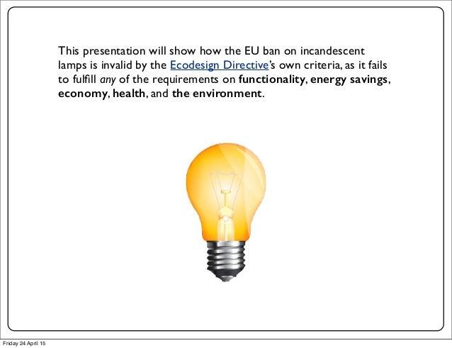 The EU Lightbulb Ban:The EU Lightbulb Ban RevisedversionApril2015 Friday 24 April 15; 2.,Lighting