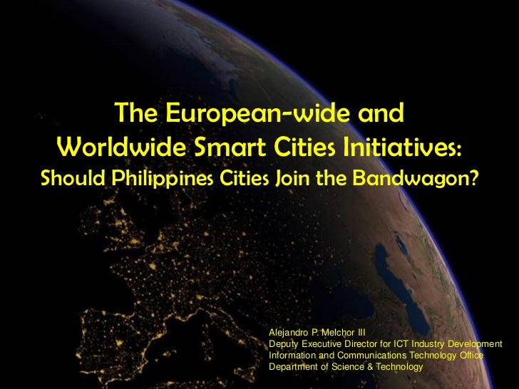 The European-wide and Worldwide Smart Cities Initiatives:Should Philippines Cities Join the Bandwagon?                    ...
