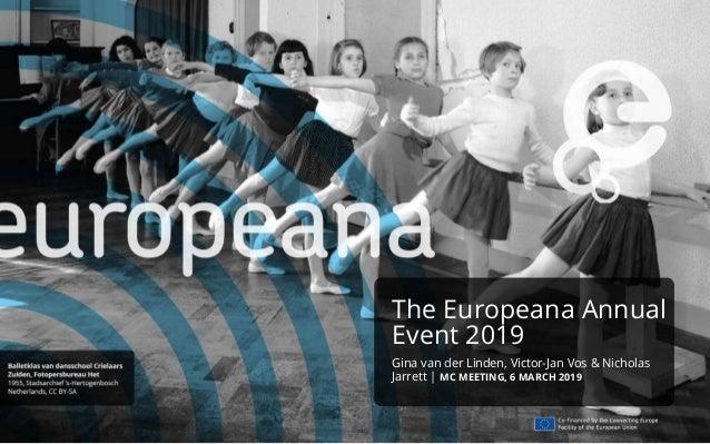 The Europeana Annual Event 2019 Gina van der Linden, Victor-Jan Vos & Nicholas Jarrett | MC MEETING, 6 MARCH 2019