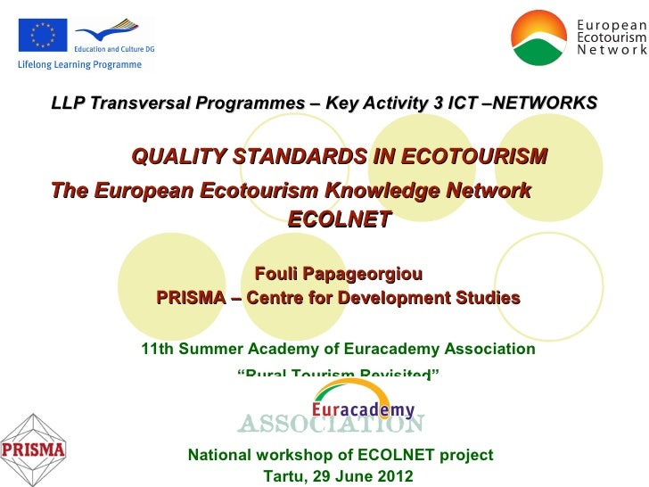 LLP Transversal Programmes – Key Activity 3 ICT –NETWORKS        QUALITY STANDARDS IN ECOTOURISMThe European Ecotourism Kn...