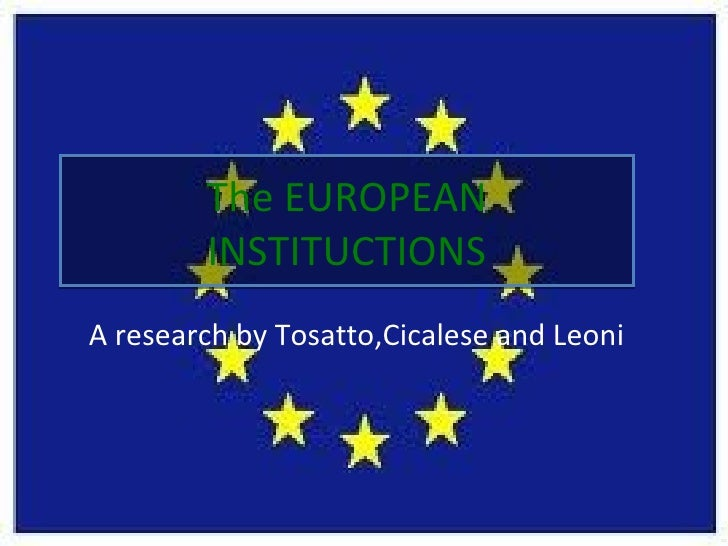 The EUROPEAN        INSTITUCTIONSA research by Tosatto,Cicalese and Leoni