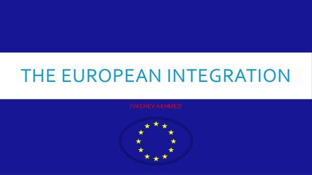 THE EUROPEAN INTEGRATION IVASHEV AKHMED