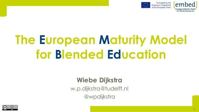 [Wiebe Dijkstra w.p.dijkstra@tudelft.nl @wpdijkstra The European Maturity Model for Blended Education 1