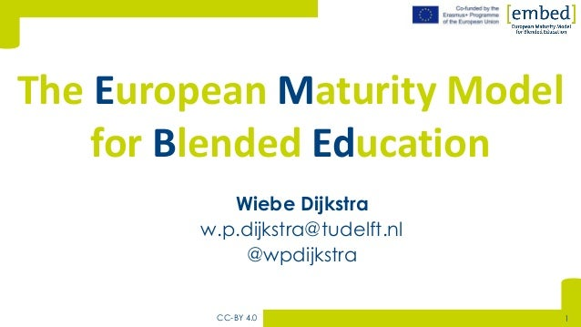 [Wiebe Dijkstra w.p.dijkstra@tudelft.nl @wpdijkstra The European Maturity Model for Blended Education CC-BY 4.0 1