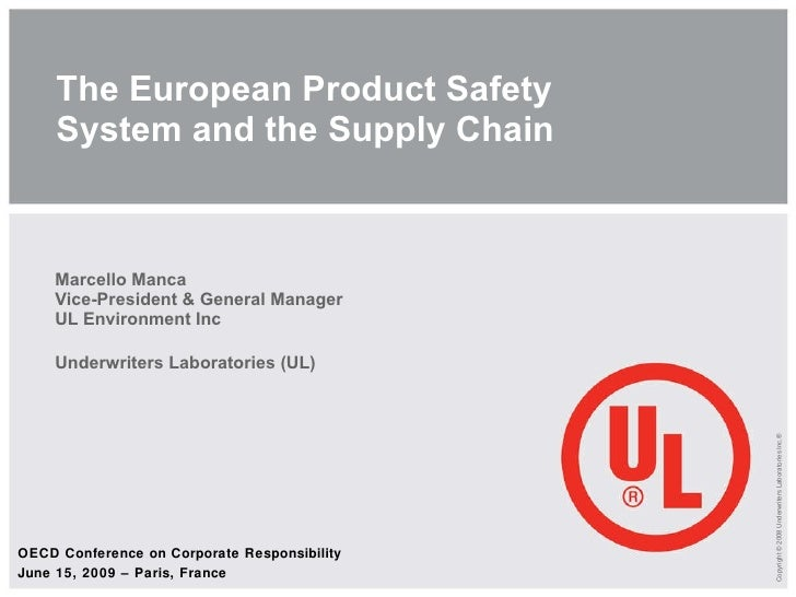 The European Product Safety System and the Supply Chain Marcello Manca Vice-President & General Manager UL Environment Inc...