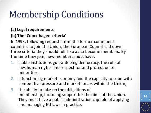 Membership Conditions (a) Legal requirements (b) The 'Copenhagen criteria' In 1993, following requests from the former com...
