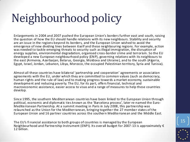 Neighbourhood policy Enlargements in 2004 and 2007 pushed the European Union's borders further east and south, raising the...