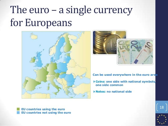 The euro – a single currency for Europeans EU countries using the euro EU countries not using the euro Can be used everywh...