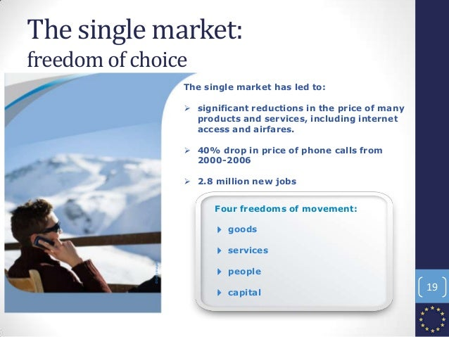 The single market: freedom of choice Four freedoms of movement: 4 goods 4 services 4 people 4 capital ©GettyImages The sin...