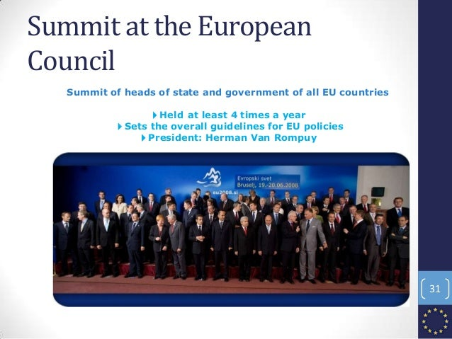 Summit at the European Council Summit of heads of state and government of all EU countries 4Held at least 4 times a year 4...