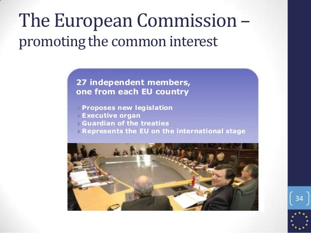 The European Commission – promotingthe common interest 27 independent members, one from each EU country 4Proposes new legi...