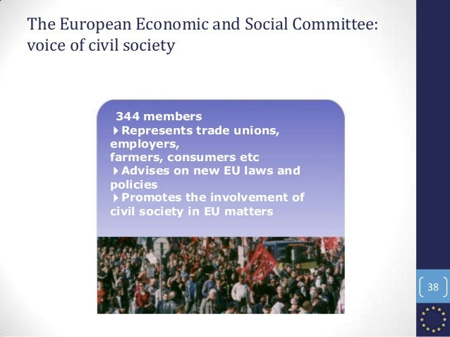 The European Economic and Social Committee: voice of civil society 344 members 4Represents trade unions, employers, farmer...