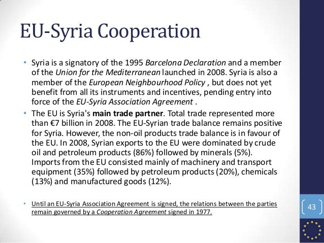 EU-Syria Cooperation • Syria is a signatory of the 1995 Barcelona Declaration and a member of the Union for the Mediterran...