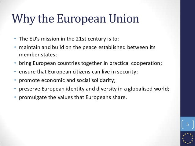 Why the European Union • The EU's mission in the 21st century is to: • maintain and build on the peace established between...