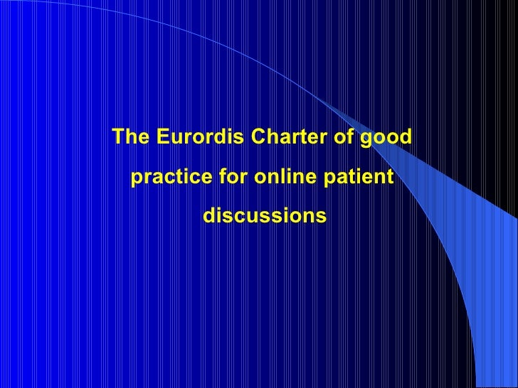 The Eurordis Charter of good  practice for online patient  discussions