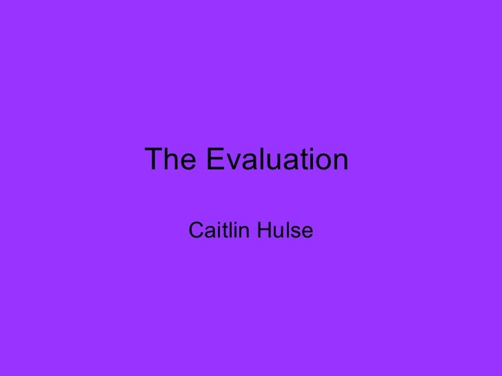 The Evaluation  Caitlin Hulse