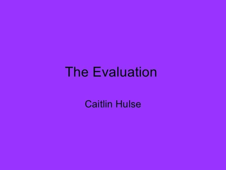 The Evaluation  Caitlin Hulse