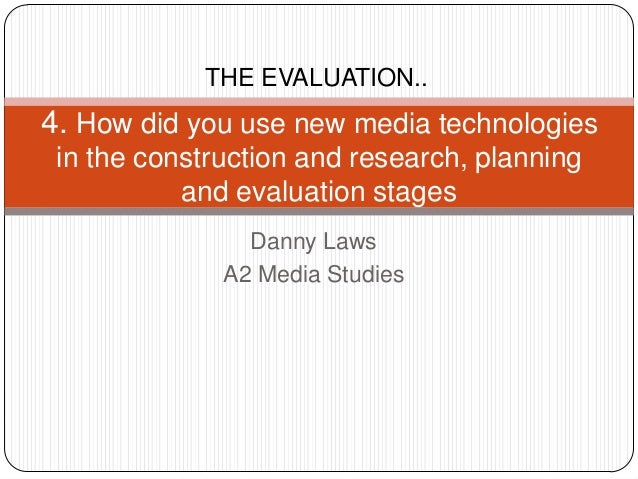 THE EVALUATION..4. How did you use new media technologies in the construction and research, planning           and evaluat...