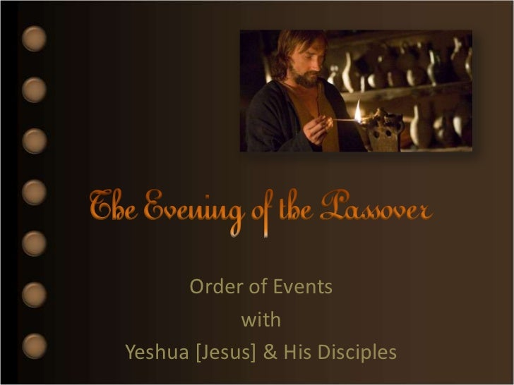 The Evening of the Passover<br />Order of Events<br />with<br />Yeshua [Jesus] & His Disciples<br />