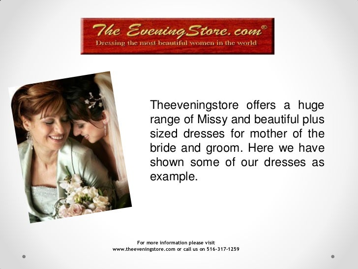 Theeveningstore offers a huge              range of Missy and beautiful plus              sized dresses for mother of the ...