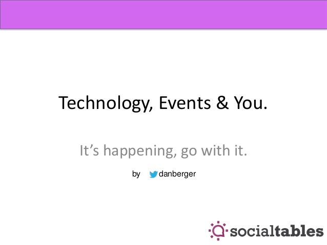 Technology, Events & You. It's happening, go with it. by danberger
