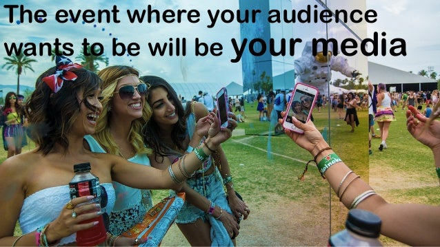 The event where your audience wants to be will be your media