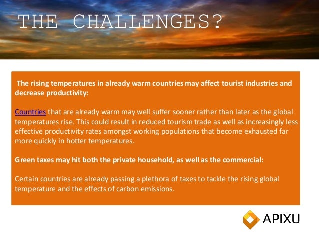 The rising temperatures in already warm countries may affect tourist industries and decrease productivity: Countries that ...