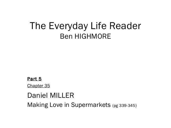 The Everyday Life Reader Ben HIGHMORE Part 5 Chapter 35 Daniel MILLER  Making Love in Supermarkets  (pg 339-345 )