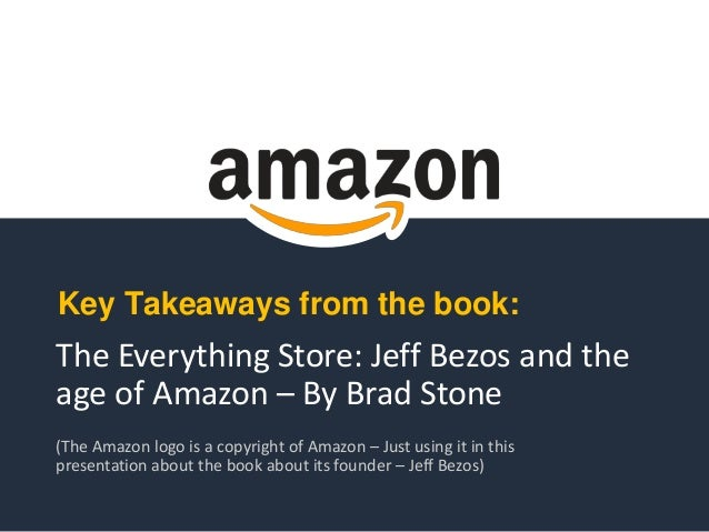 The Everything Store: Jeff Bezos and the age of Amazon – By Brad Stone (The Amazon logo is a copyright of Amazon – Just us...