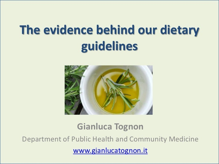 The evidence behind our dietary          guidelines               Gianluca TognonDepartment of Public Health and Community...