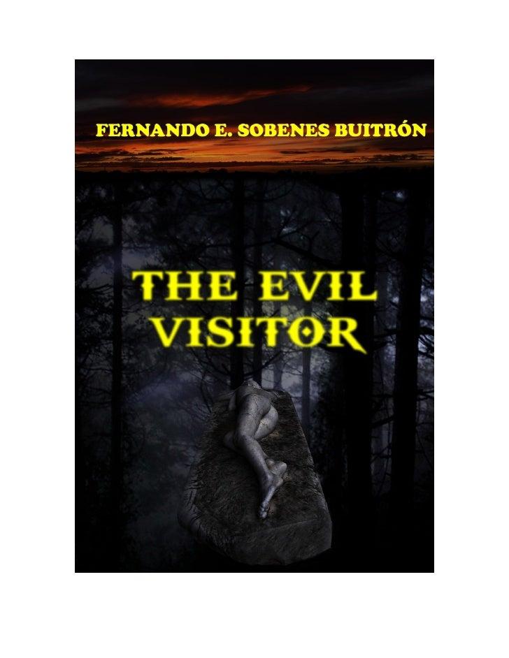 THE EVIL VISITOR  FERNANDO E. SOBENES BUITRÓN