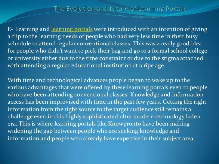 E- Learning and learning portals were introduced with an intention of givinga flip to the learning needs of people who had...