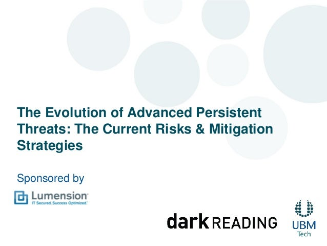 The Evolution of Advanced PersistentThreats: The Current Risks & MitigationStrategiesSponsored by