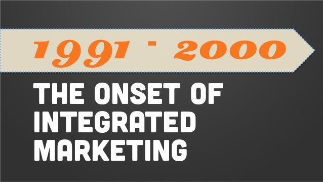 • Integrated marketing starts to replace advertising. 1991-2000 Recap