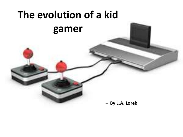The evolution of a kid gamer <br />By L.A. Lorek<br />