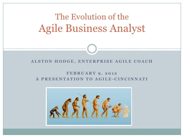 The Evolution of the  Agile Business AnalystALSTON HODGE, ENTERPRISE AGILE COACH          FEBRUARY 9, 2012 A PRESENTATION ...