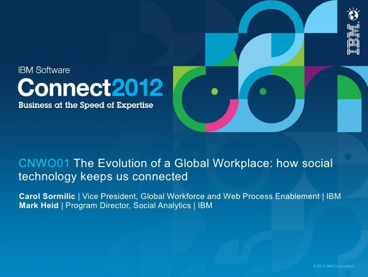 CNWO01 The Evolution of a Global Workplace: how socialtechnology keeps us connectedCarol Sormilic | Vice President, Global...