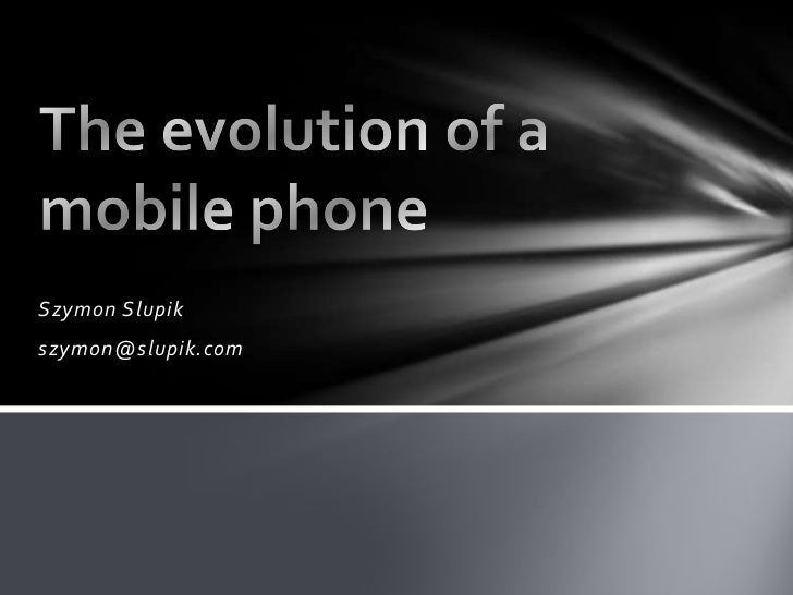 Szymon Slupik<br />szymon@slupik.com<br />The evolution of a mobile phone<br />