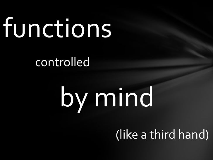 functions<br />controlled<br />by mind<br />(like a third hand)<br />