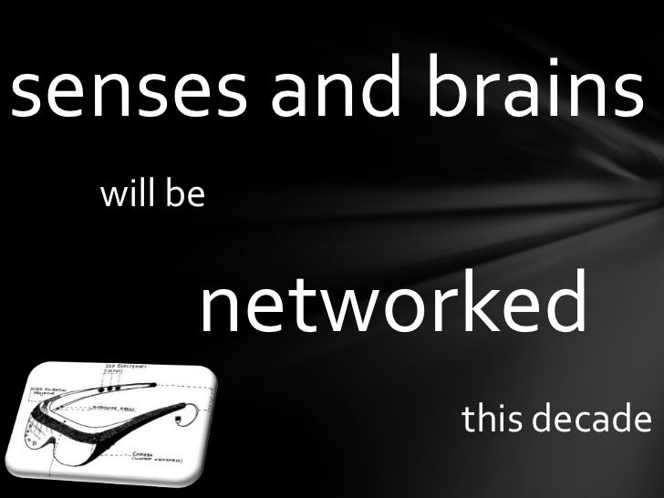 senses and brains<br />will be<br />networked<br />thisdecade<br />
