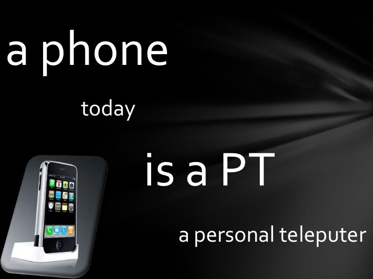 aphone<br />today<br />is a PT<br />apersonalteleputer<br />