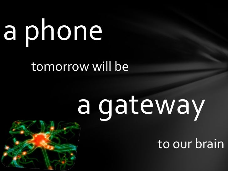aphone<br />tomorrowwill be<br />a gateway<br />to ourbrain<br />