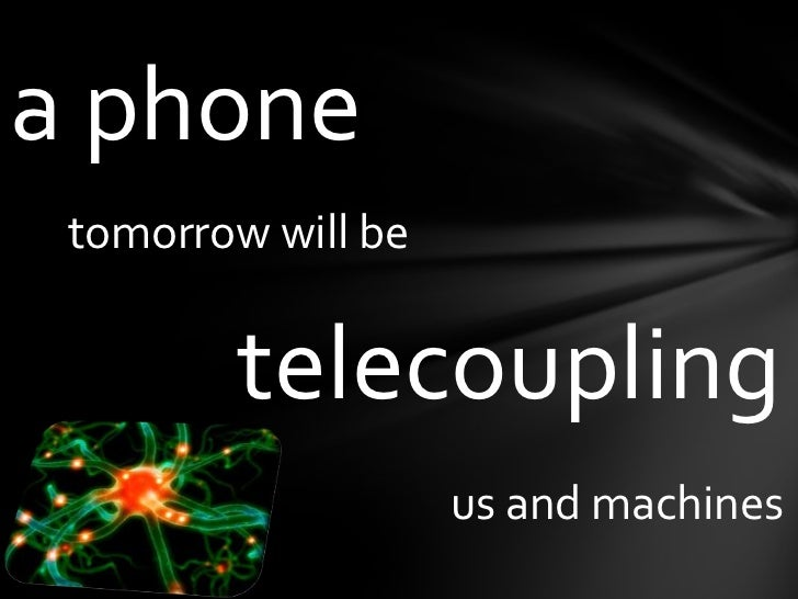 aphone<br />tomorrowwill be<br />telecoupling<br />us and machines<br />